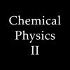 Chemical Physics II